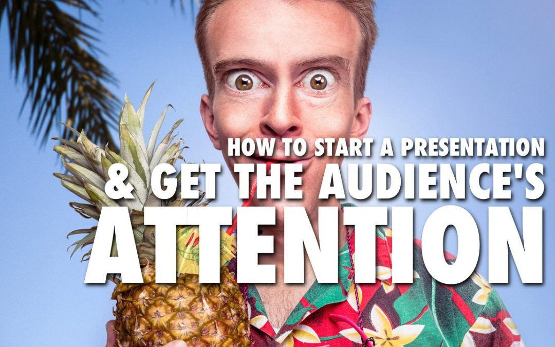 How to start a presentation & get the audience's attention [VIDEO]