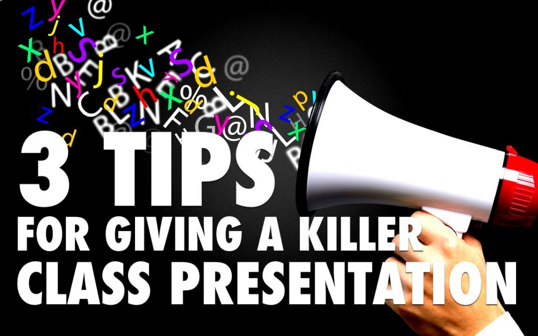 3 Tips for Giving a Killer Class Presentation [VIDEO]