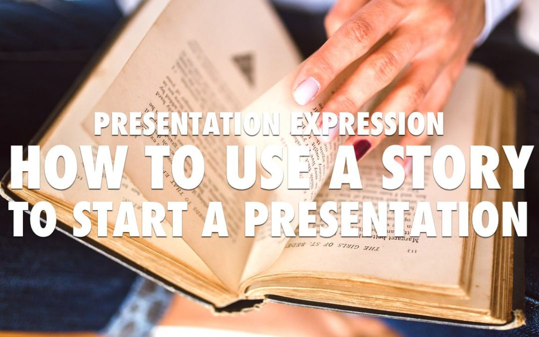 Presentation Expression – Using a Story to Start a Presentation [VIDEO]