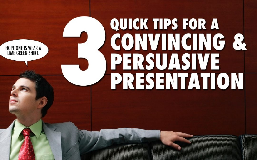 3 Quick Tips for a Convincing & Persuasive Presentation