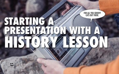 Starting a Presentation with a History Lesson