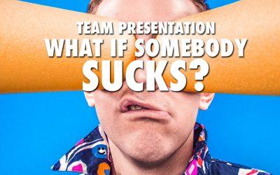 Team Presentation: What if Somebody Sucks?