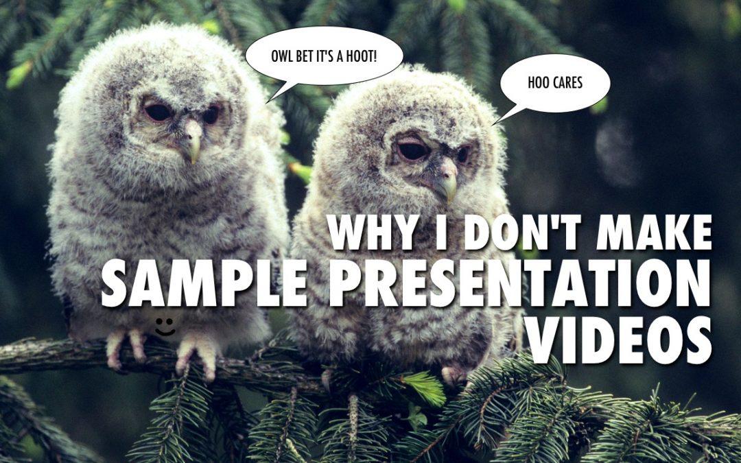 Why I Don't Make Sample Presentation Videos