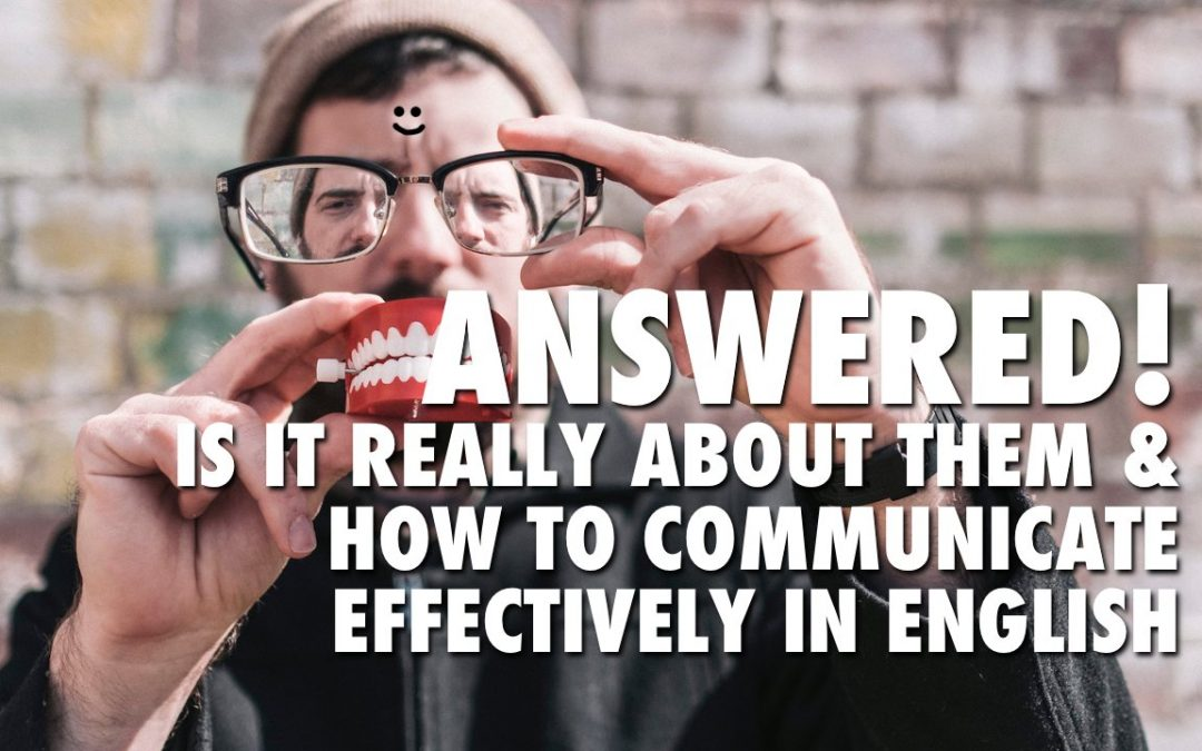 Answered! Is It Really About Them & Communicate Effectively in English?