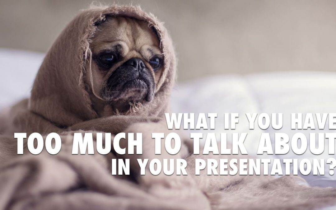 What if You Have Too Much to Talk About in Your Presentation? [VIDEO]
