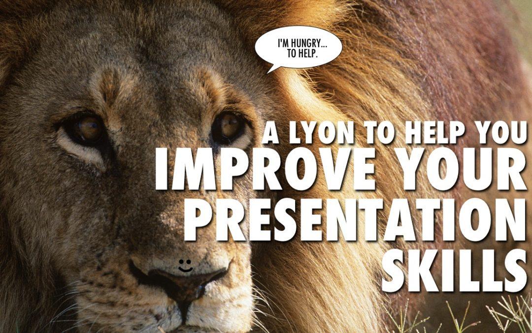 A Lyon to Help You Improve Your Presentation Skills